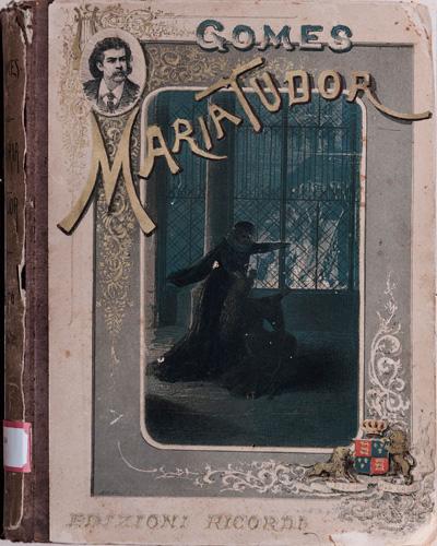 """""""Maria Tudor"""", partitura e libreto da ópera de Carlos Gomes, em publicação de Edizioni Ricordi, de Milão: símbolo dos laços históricos entre Brasil e Itália"""